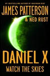 Daniel X: Watch the Skies | Patterson, James & Ledwidge, Michael | Signed First Edition Book