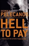 Pelecanos, George - Hell to Pay (First Edition)
