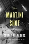 Martini Shot, The | Pelecanos, George | Signed First Edition Book