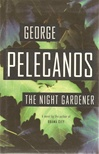 Pelecanos, George - Night Gardener (Signed First Edition)