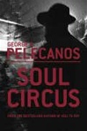 Pelecanos, George - Soul Circus (First UK Edition)