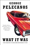 What It Was | Pelecanos, George | Signed First Edition Trade Paper Book