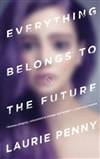 Penny, Laurie | Everything Belongs to the Future | First Edition Trade Paper Book