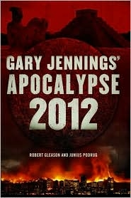 Gary Jennings' Apocalypse 2012 by Junius Podrug and Robert Gleason