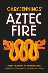 Gary Jennings' Aztec Fire by Junius Podrug and Robert Gleason