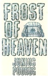 Frost of Heaven | Podrug, Junius | Signed Limited Edition Book