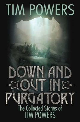 Down and Out in Purgatory: The Collected Stories of Tim Powers by Tim Powers