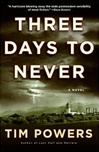 Powers, Tim - Three Days to Never (Signed First Edition)