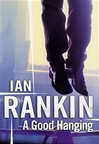 Rankin, Ian - Good Hanging, A (Signed First Edition)