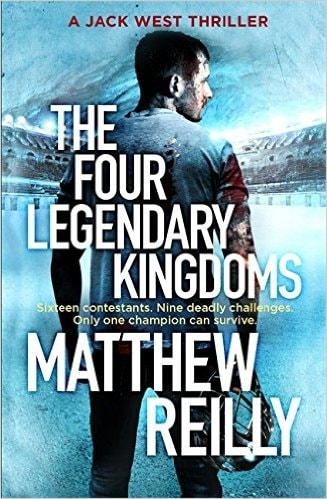 The Four Legendary Kingdoms by Matthew Reilly