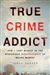 True Crime Addict | Renner, James | Signed First Edition Book