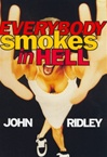 Ridley, John - Everybody Smokes in Hell (First Edition)