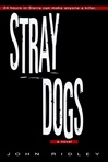 Ridley, John - Stray Dogs (First Edition)