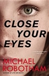 Robotham, Michael | Close Your Eyes | Signed First Edition Book