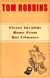 Fierce Invalids Home From Hot Climates | Robbins, Tom | First Edition Book