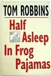 Half Asleep In Frog Pajamas | Robbins, Tom | Book