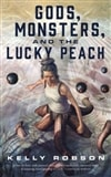 Gods, Monsters, and the Lucky Peach | Robson, Kelly | First Edition Trade Paper Book