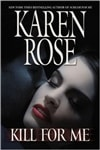Kill for Me | Rose, Karen | Signed First Edition Book
