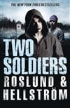 Two Soldiers | Roslund, Anders & Hellstrom, Borge | Double-Signed UK 1st Edition