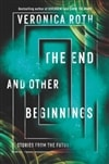 The End and Other Beginnings | Roth, Veronica | Signed First Edition Book