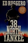 38 North Yankee | Ruggero, Ed | First Edition Book