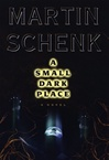 Schenk, Martin - Small Dark Place, A (First Edition)