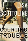 Courting Trouble | Scottoline, Lisa | Signed First Edition Book