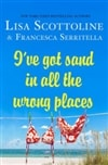 I've Got Sand In All the Wrong Places | Scottoline, Lisa & Serritella, Francesca | Double-Signed 1st Edition