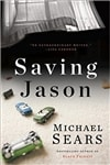 Sears, Michael | Saving Jason | Signed First Edition Book