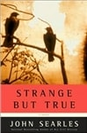 Searles, John - Strange but True (Signed First Edition)
