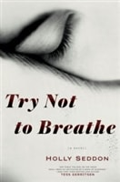 Try Not to Breathe | Seddon, Holly | Signed First Edition Book