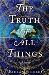 Truth of All Things, The | Shields, Kieran | Signed First Edition Book