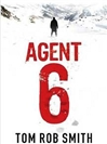 Agent 6 | Smith, Tom Rob | Signed First Edition UK Book