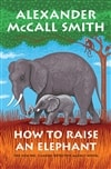 Smith, Alexander McCall | How to Raise an Elephant | Signed First Edition Book