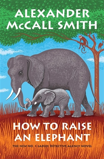 How to Raise an Elephant by Alexander McCall Smith