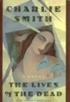Smith, Charlie - LIves of the Dead, The (First Edition)
