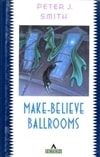Smith, Peter - Make-Believe Ballrooms (First Edition)