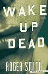 Wake Up Dead | Smith, Roger | Signed First Edition Book