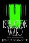 Isolation Ward | Spanogle, Joshua | First Edition Book
