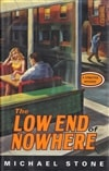 Stone, Michael - Low End of Nowhere, The (First Edition)
