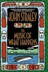 Music of What Happens, The | Straley, John | First Edition Book