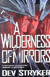 Stryker, Dev - Wilderness of Mirrors, A (First Edition)