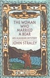 Woman Who Married a Bear, The | Straley, John | Signed First Edition Book