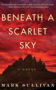 Beneath a Scarlet Sky by James Patterson & Mark Sullivan