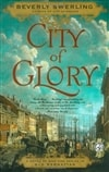 Swerling, Beverly | City of Glory: A Novel of War and Desire in Old Manhattan | First Edition Trade Paper Book