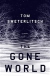Gone World, The | Sweterlitsch, Tom | Signed First Edition Book