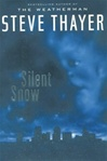 Silent Snow | Thayer, Steve | First Edition Book