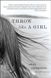 Throw Like a Girl by Jean Thompson | First Edition Trade Paper Book