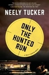 Tucker, Neely | Only the Hunted Run | Signed First Edition Book