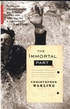 Immortal Part, The | Wakling, Christopher | First Edition Trade Paper Book